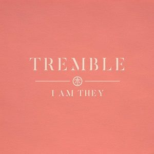 I AM THEY - Tremble Official [Audio and Lyrics]
