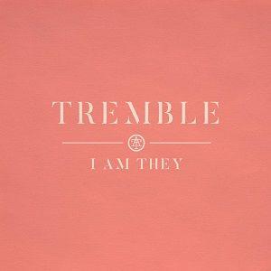 Tremble I AM THEY