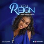 You Reign Download and Lyrics | Minister Chiz