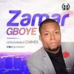 Honourable Chimdi - Zamar Gboye [MP3 and Lyrics]