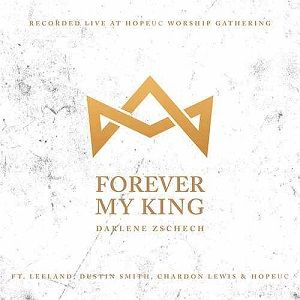 Darlene Zschech - Forever My King [Video and Lyrics]
