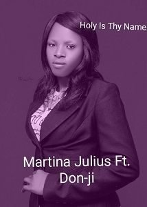 Holy is Thy Name Martina Julius Ft. Don-ji