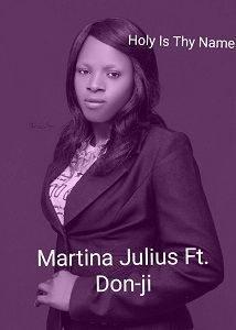 Martina Julius - Holy is Thy Name Ft. Don-ji [MP3 and Lyrics]