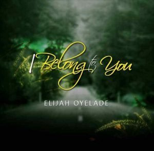 I Belong to You Elijah Oyelade