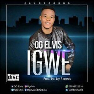 OG Elvis - Igwe [MP3 and Lyrics]