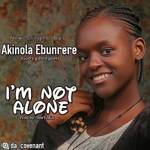 I'm Not Alone Akinola Ebunrere (God's Gifted Poet)
