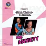 No Anxiety Download and Lyrics | John Chares Ft. Oluwatosin
