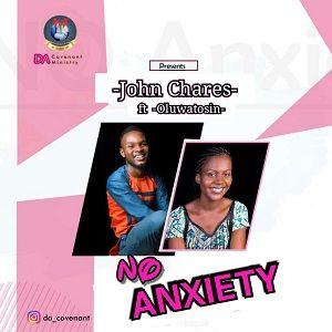 No Anxiety John Chares Ft. Oluwatosin