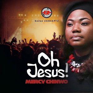 Mercy Chinwo - Oh Jesus [MP3, Video and Lyrics]