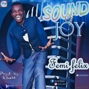 Sound of Joy Femi Felix