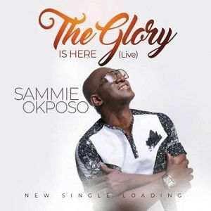 Sammie Okposo - The Glory is Here [MP3, Video and Lyrics]