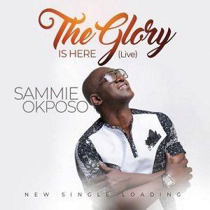 The Glory is Here Sammie Okposo