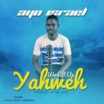Ayo Israel - We Lift Up Yahweh [MP3 and Lyrics]