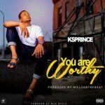 KSPRINCE - You Are Worthy [MP3 and Lyrics]