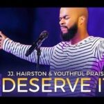 JJ Hairston & Youthful Praise - You Deserve It [Video and Lyrics]