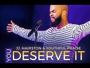 You Deserve It JJ Hairston & Youthful Praise