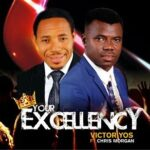 Your Excellency Download and Lyrics | Victor Yos Ft. Chris Morgan