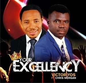 Victor Yos - Your Excellency Ft. Chris Morgan [MP3 and Lyrics]