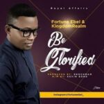Be Glorified Download and Lyrics | Fortune Ebel