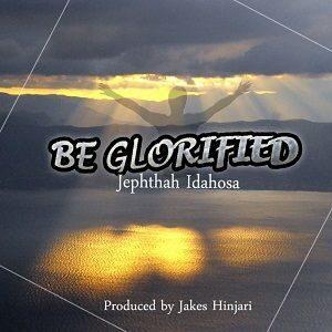 Be Blorified Jephthah Idahosa