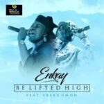 Be Lifted High Download, Video and Lyrics | Enkay Ogboruche Ft. Freke Umoh