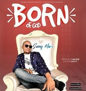 Sunny Marz - Born of God [MP3 and Lyrics]