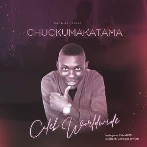 Chukwu Makatama Caleb Worldwide