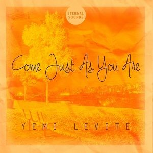 Come Just As You Are Yemi Levite