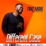 Mike Abdul - Different Case [MP3 and Lyrics]