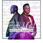 Eben - Faithful God Ft. Phil Thompson [MP3 and Lyrics]