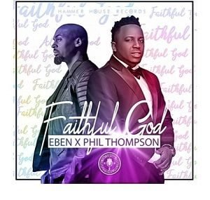 Faithful God Eben Ft. Phil Thompson