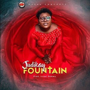 Judikay – Fountain [MP3, Video and Lyrics]