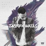 Tauren Wells - God's Not Done With You [Video and Lyrics]