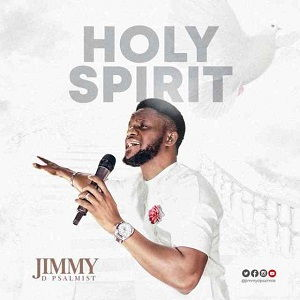 Jimmy D Psalmist - Holy Spirit [Video and Lyrics]