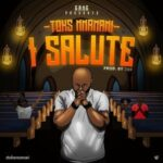 Toks Nnamani - I Salute [MP3, Video and Lyrics]