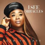 Jekalyn Carr - I See Miracles [Video and Lyrics]