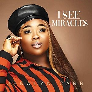 I See Miracles Jekalyn Carr