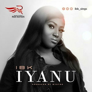 IBK - Iyanu [MP3, Video and Lyrics]