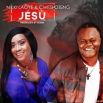 Nikki Laoye - Jesu Ft. Cwesi Oteng [MP3 and Lyrics]