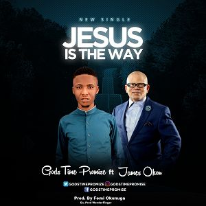 Jesus is The Way Godstime Promise Ft. James Okon