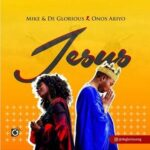 Jesus By Mike & DeGlorious Ft. Onos Ariyo (MUSIC, VIDEO & LYRICS)