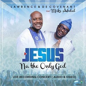Jesus Na The Only God Lawrence De'Covenant Ft. Mike Abdul