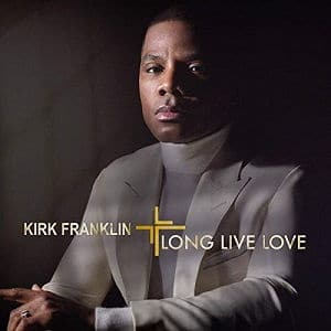 Long Live Love Kirk Franklin