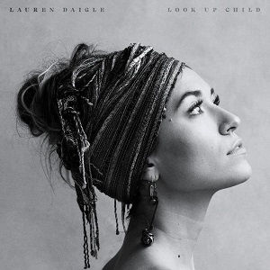 Lauren Daigle - Look Up Child [Audio and Lyrics]