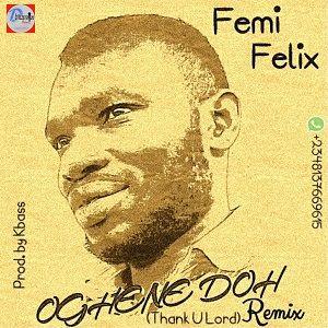 Oghene Doh Remix Femi Felix