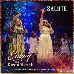 Enkay Ogboruche - Salute Ft. Kierra Sheard [MP3, Video and Lyrics]