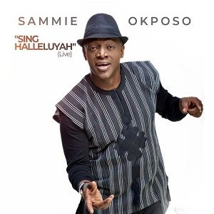 Sammie Okposo - Sing Halleluyah [MP3, Video and Lyrics]