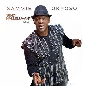Sing Halleluyah Sammie Okposo