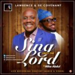 Sing Unto The Lord Download and Lyrics | Lawrence & De'Covenant Ft. Mike Abdul