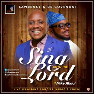 Lawrence & De'Covenant - Sing Unto The Lord Ft. Mike Abdul [MP3 and Lyrics]